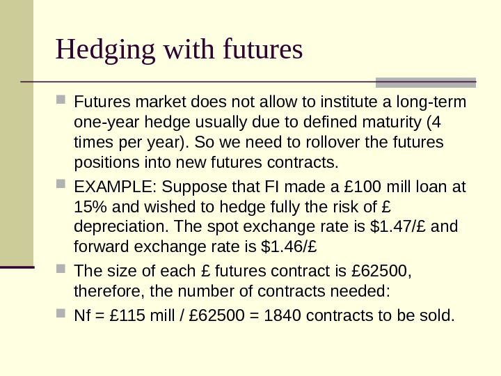 Hedging with futures Futures market does not allow to institute a long-term one-year hedge