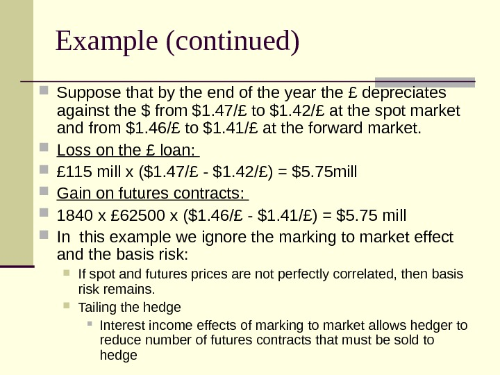 Example (continued) Suppose that by the end of the year the £ depreciates against