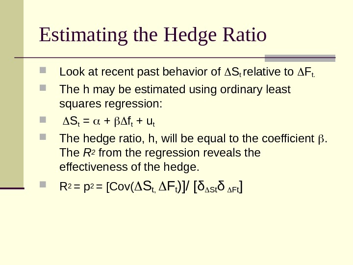 Estimating the Hedge Ratio Look at recent past behavior of  St relative to