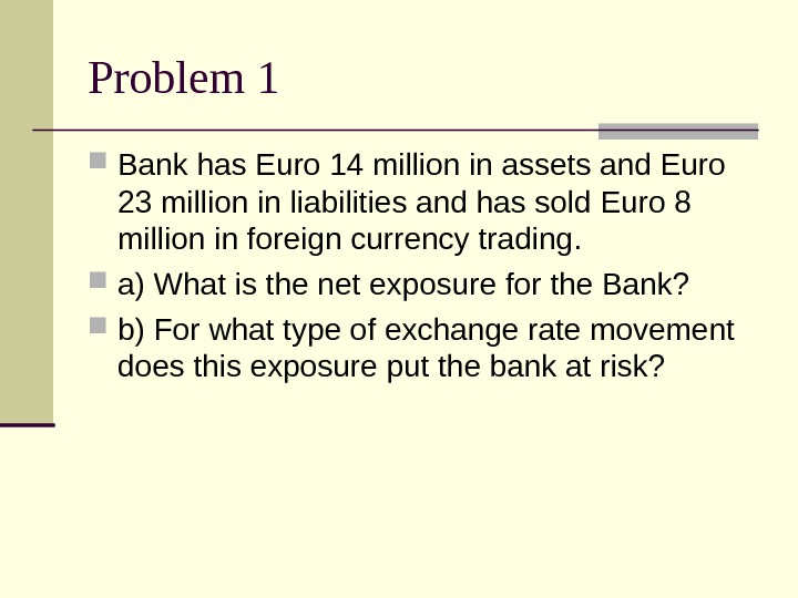 Problem 1 Bank has Euro 14 million in assets and Euro 23 million in