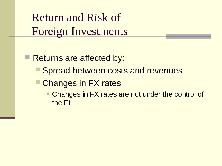 Return and Risk of Foreign Investments Returns are affected by:  Spread between costs