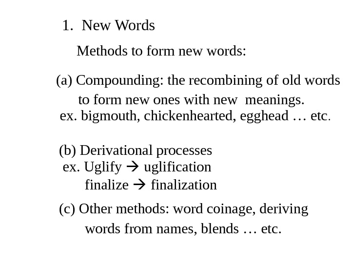 1. New Words Methods to form new words: (a) Compounding: the recombining of old words