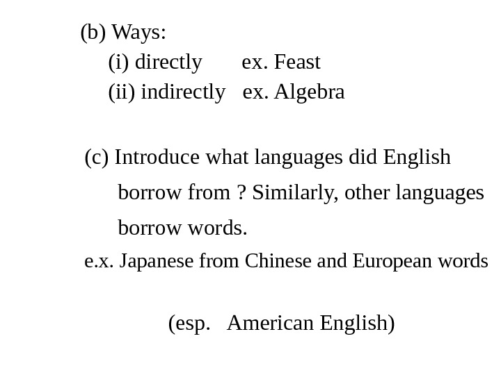 (b) Ways:  (i) directly  ex. Feast (ii) indirectly  ex. Algebra (c) Introduce what