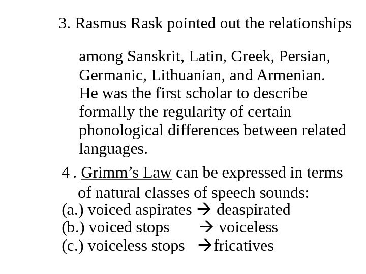 3. Rasmus Rask pointed out the relationships   among Sanskrit, Latin, Greek, Persian,