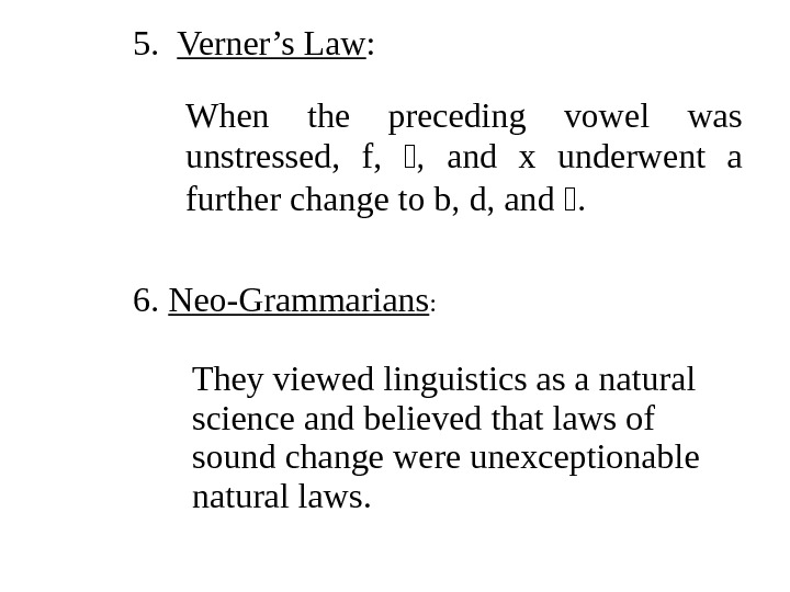 5. Verner's Law :  When the preceding vowel was unstressed,  f,  ,