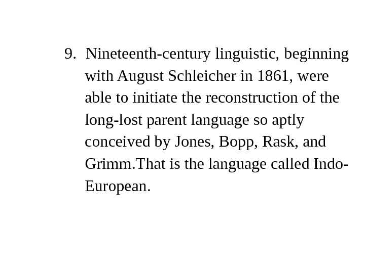 9.  Nineteenth-century linguistic, beginning  with August Schleicher in 1861, were  able to initiate
