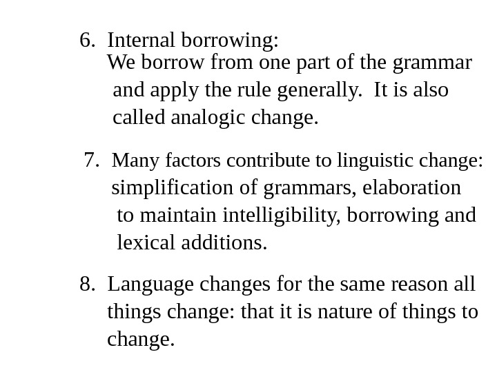 6. Internal borrowing:  We borrow from one part of the grammar   and apply