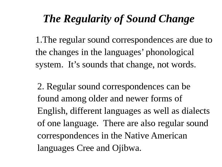 The Regularity of Sound Change 1. The regular sound correspondences are due to the changes in