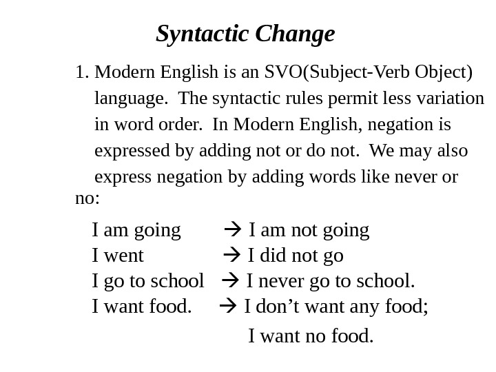 Syntactic Change 1.  Modern English is an SVO(Subject-Verb Object)  language.  The syntactic