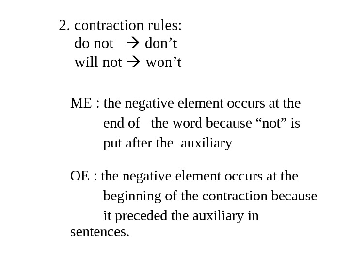 2. contraction rules: do not don't will not  won't ME : the negative element occurs