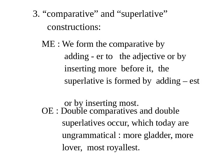 "3. ""comparative"" and ""superlative""   constructions: ME : We form the comparative by"