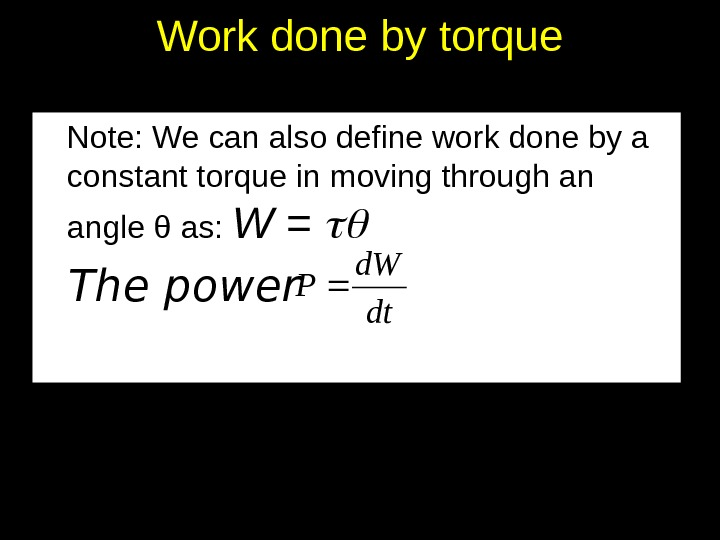 Work done by torque Note: We can also define work done by a constant torque in