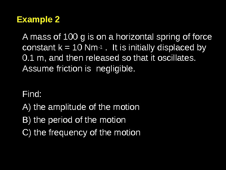 Example 2 A mass of 100 g is on a horizontal spring of force constant k