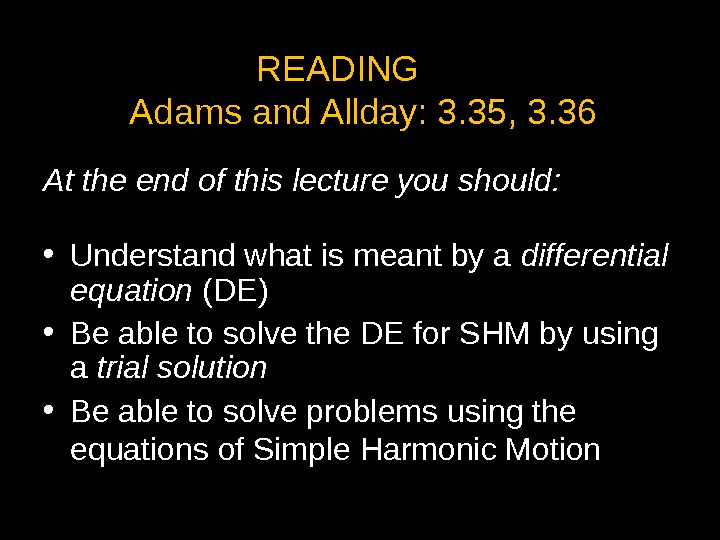 READING Adams and Allday: 3. 35, 3. 36 At the end of this lecture you should: