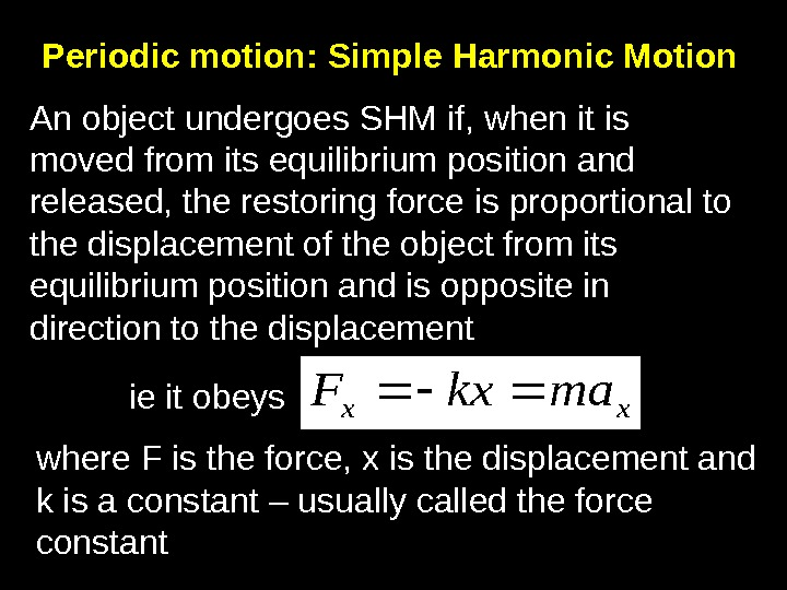 Periodic motion: Simple Harmonic Motion An object undergoes SHM if, when it is moved from its