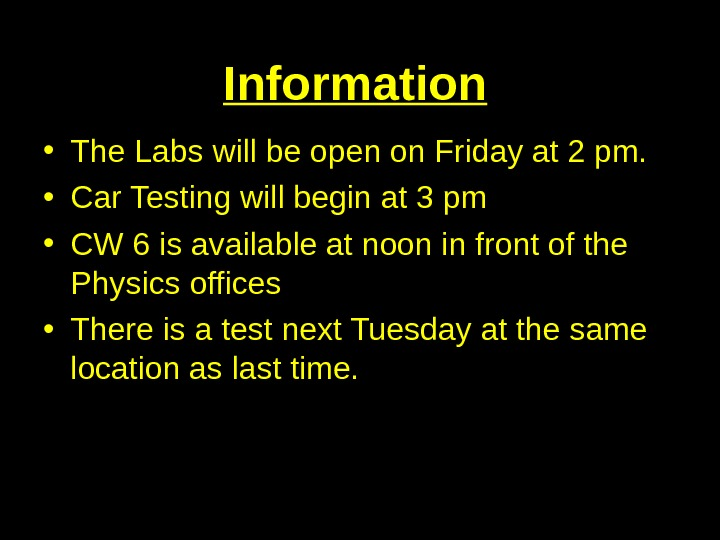 Information • The Labs will be open on Friday at 2 pm.  • Car Testing