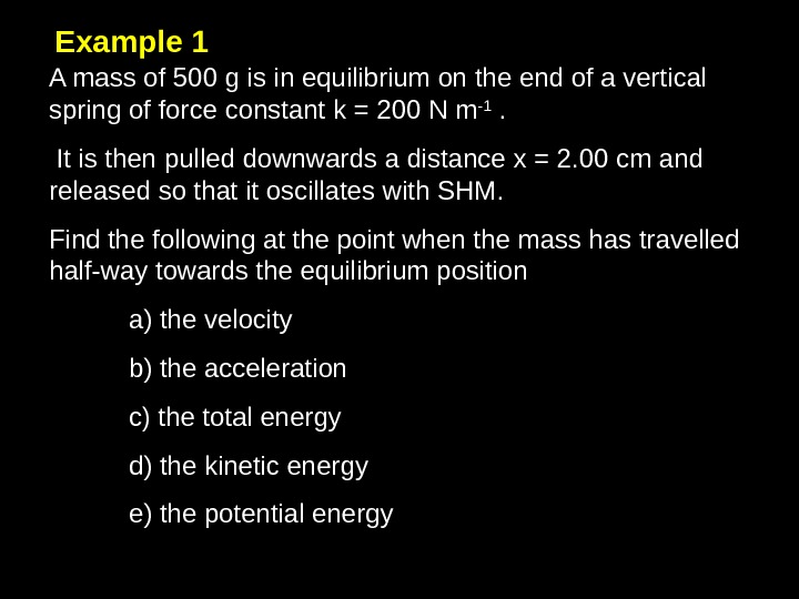 Example 1 A mass of 500 g is in equilibrium on the end of a vertical