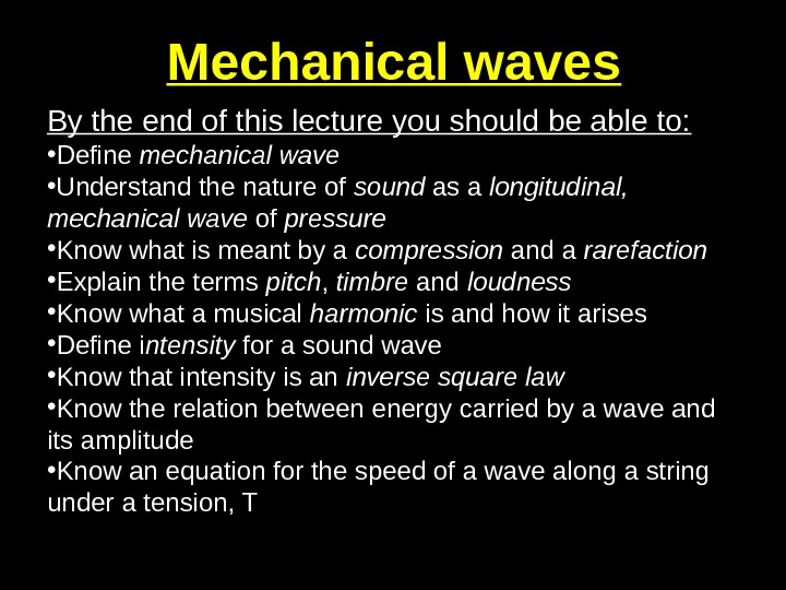 Mechanical waves By the end of this lecture you should be able to:  • Define