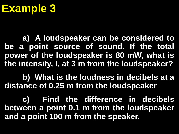 a)  A loudspeaker can be considered to be a point source of sound.  If