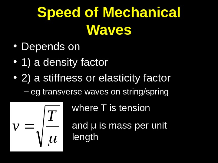 Speed of Mechanical Waves • Depends on  • 1) a density factor • 2) a
