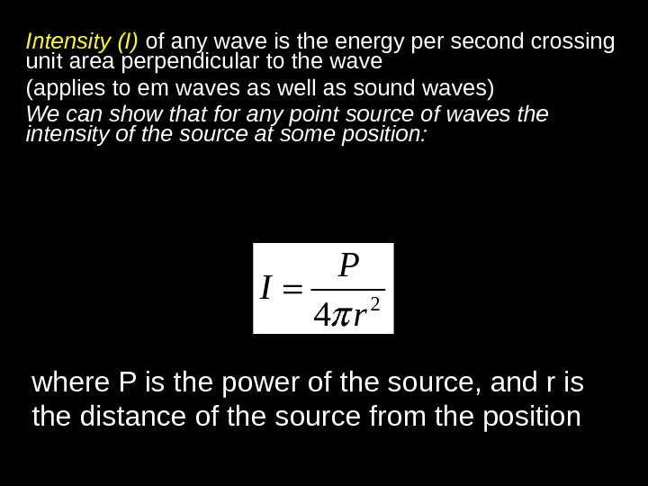 Intensity (I)  of any wave is the energy per second crossing unit area perpendicular to