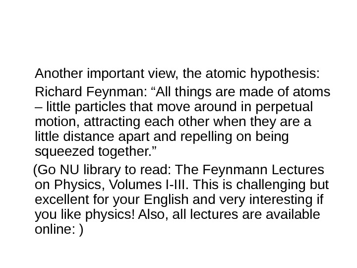 "Another important view, the atomic hypothesis: Richard Feynman: ""All things are made of atoms – little"