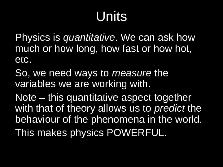 Units Physics is quantitative. We can ask how much or how long, how fast or how