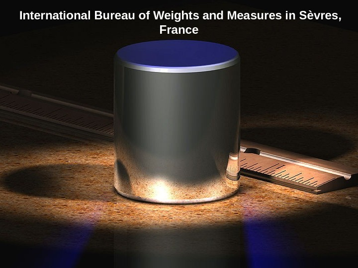 International Bureau of Weights and Measures in Sèvres,  France
