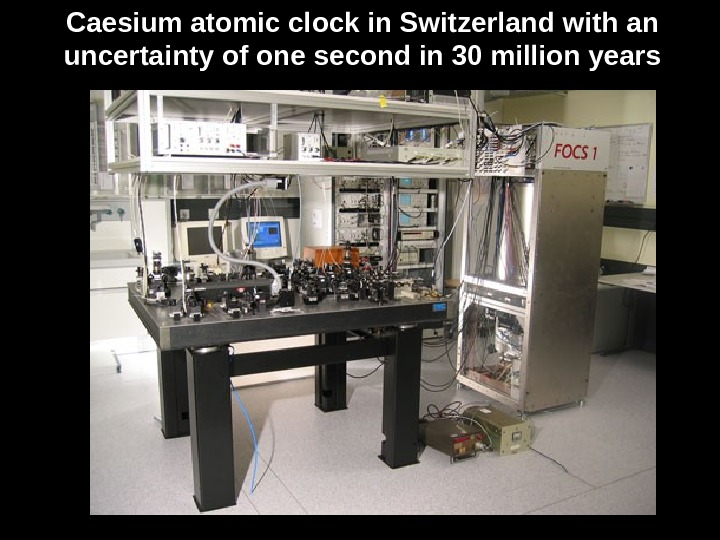 Caesium atomic clock in Switzerland with an uncertainty of one second in 30 million years