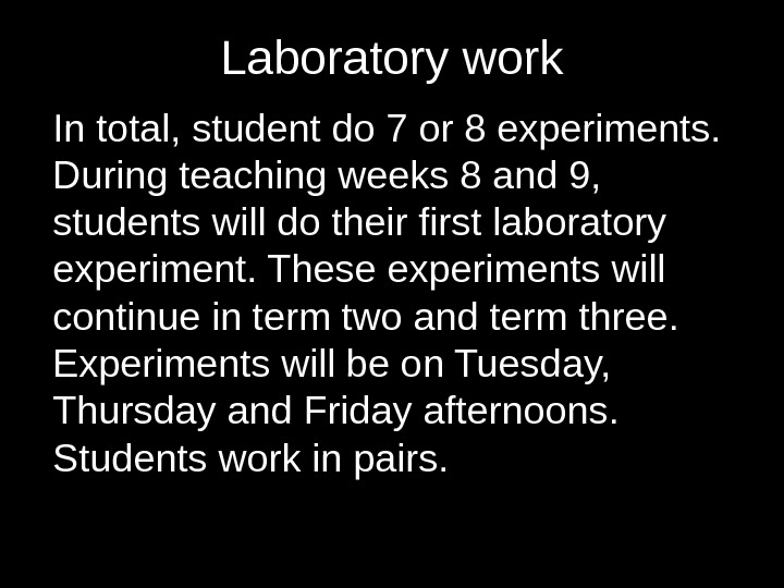 Laboratory work In total, student do 7 or 8 experiments.  During teaching weeks 8 and