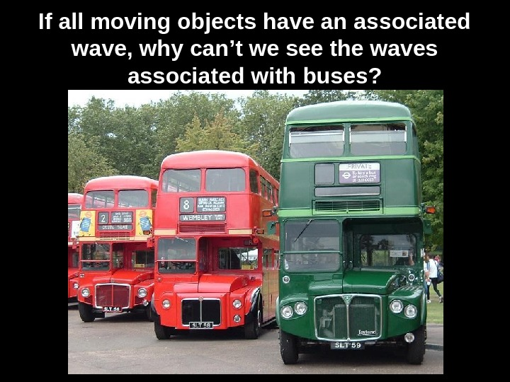 If all moving objects have an associated wave, why can't we see the waves associated with