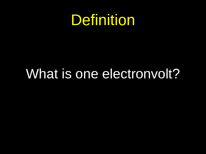 Definition What is one electronvolt?