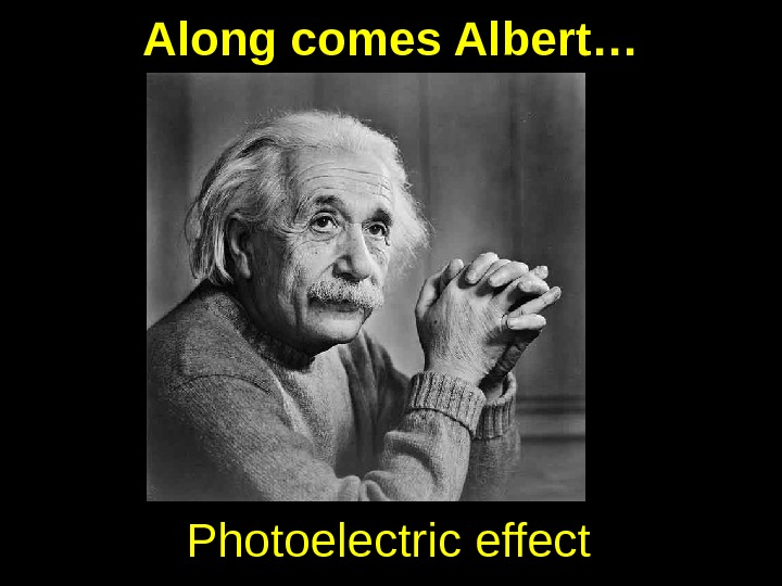 Along comes Albert… Photoelectric effect