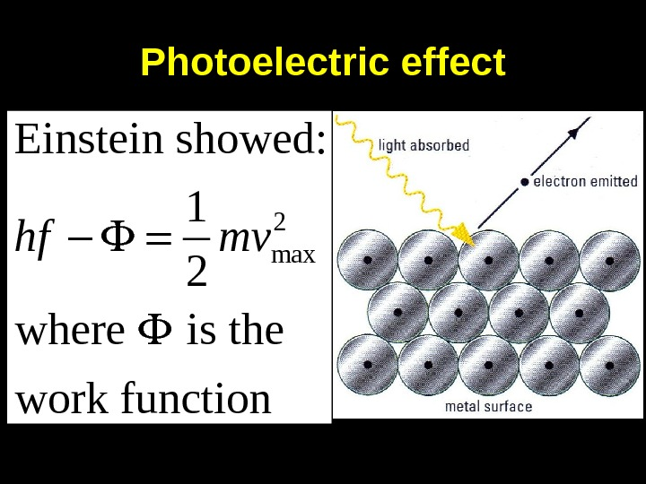 Photoelectric effect 2 max. Einstein showed: 1 2 where  is the work functionhf mv