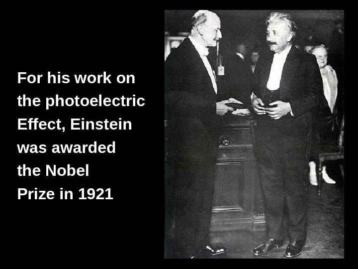 For his work on the photoelectric Effect, Einstein  was awarded the Nobel  Prize in
