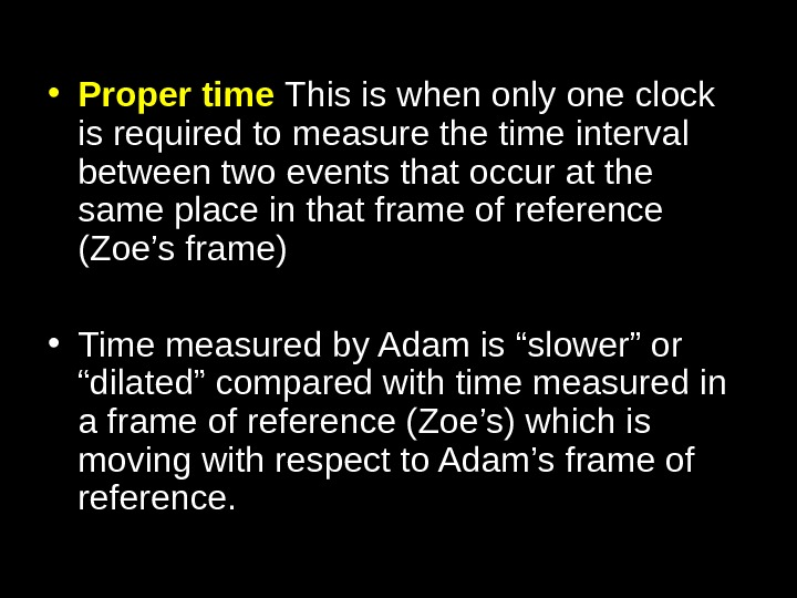 • Proper time  This is when only one clock is required to measure the