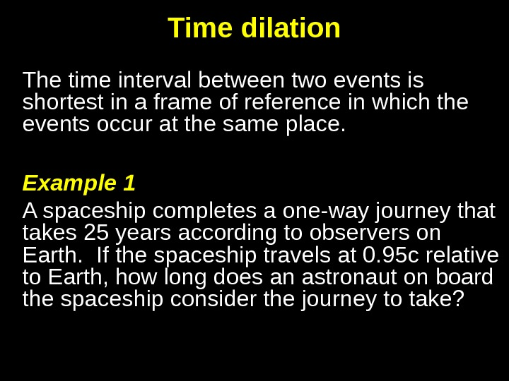 Time dilation The time interval between two events is shortest in a frame of reference in