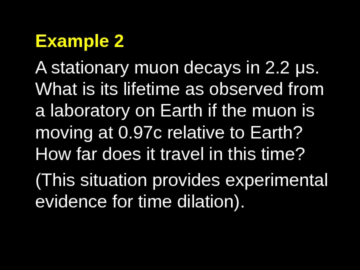 Example 2 A stationary muon decays in 2. 2 μ s.  What is its lifetime