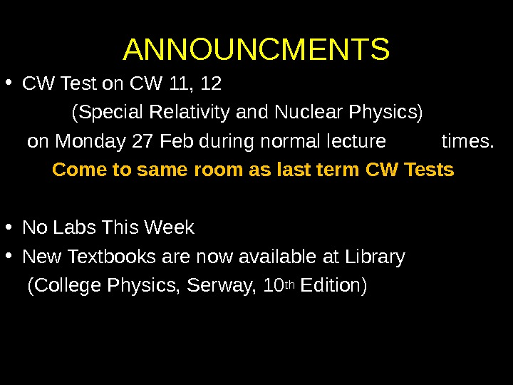 ANNOUNCMENTS • CW Test on CW 11, 12 (Special Relativity and Nuclear Physics)  on Monday