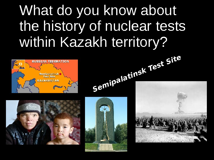 What do you know about the history of nuclear tests within Kazakh territory? Semipalatinsk Test Site