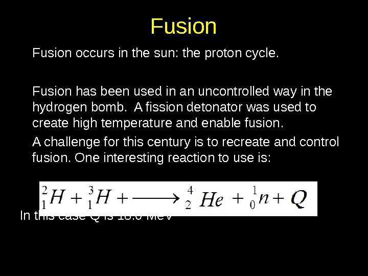 Fusion occurs in the sun: the proton cycle. Fusion has been used in an uncontrolled way