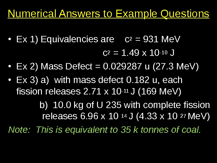 Numerical Answers to Example Questions • Ex 1) Equivalencies are  c 2 = 931 Me.