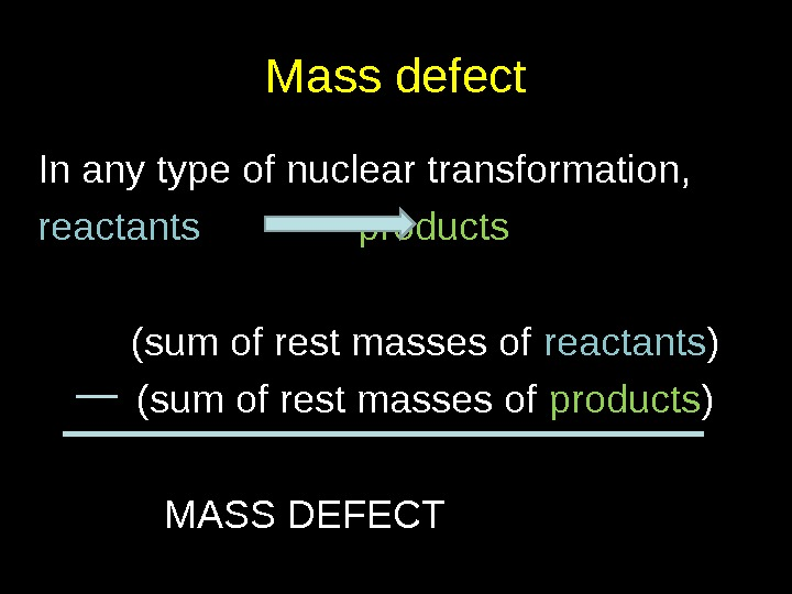 Mass defect In any type of nuclear transformation, reactants products    (sum of rest