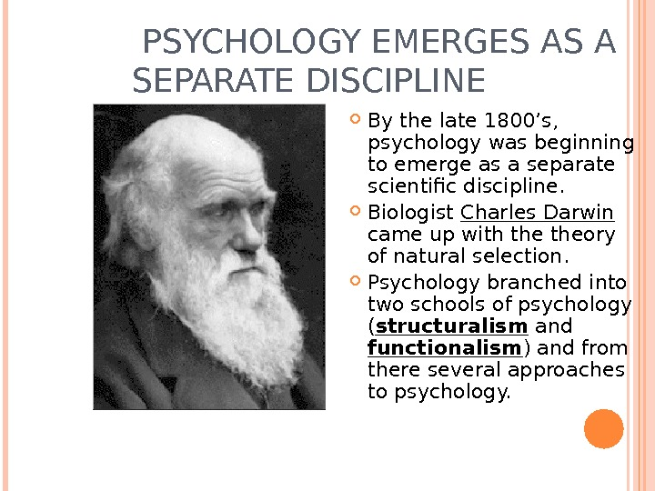 PSYCHOLOGY EMERGES AS A SEPARATE DISCIPLINE By the late 1800's,  psychology was beginning to