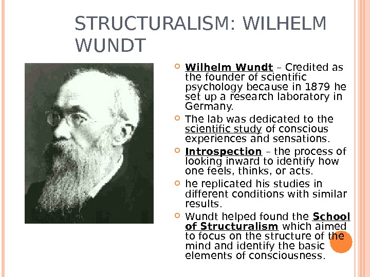 STRUCTURALISM: WILHELM WUNDT Wilhelm Wundt – Credited as the founder of scientific psychology because in 1879