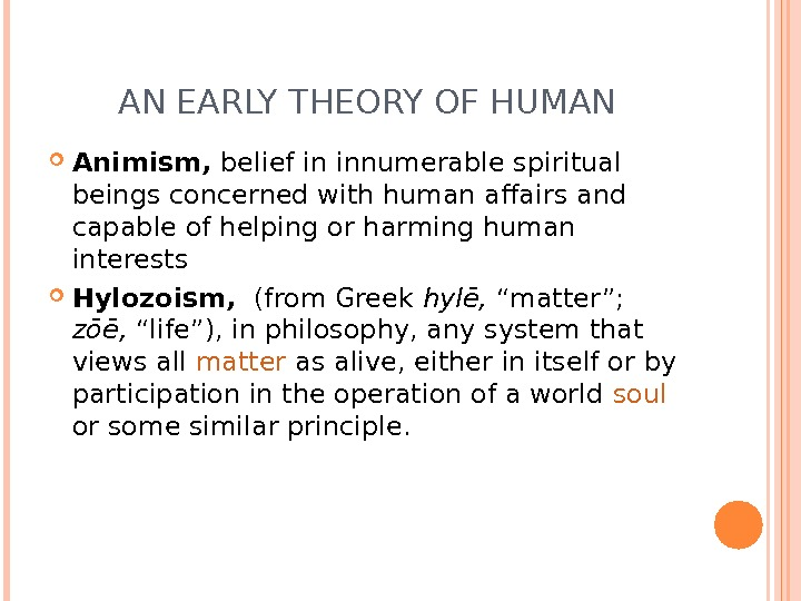 AN EARLY THEORY OF HUMAN Animism, belief in innumerable spiritual beings concerned with human affairs and