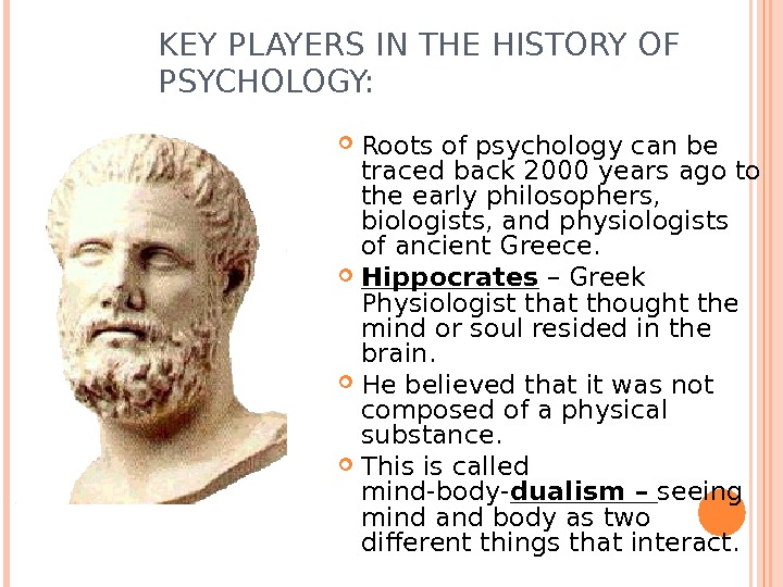 KEY PLAYERS IN THE HISTORY OF PSYCHOLOGY:  Roots of psychology can be traced back 2000