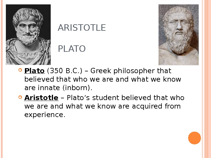 ARISTOTLE      PLATO Plato (350 B. C. ) – Greek philosopher that