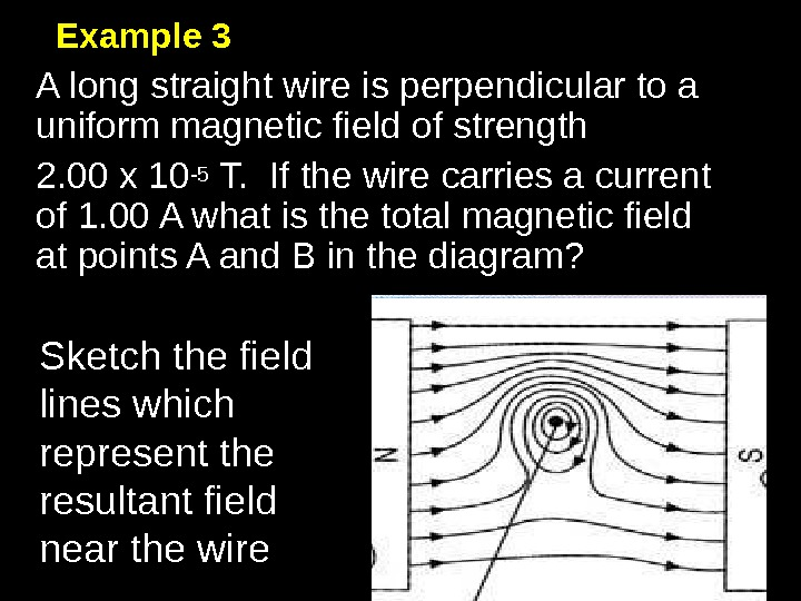 13 Example 3 A long straight wire is perpendicular to a uniform magnetic field of strength