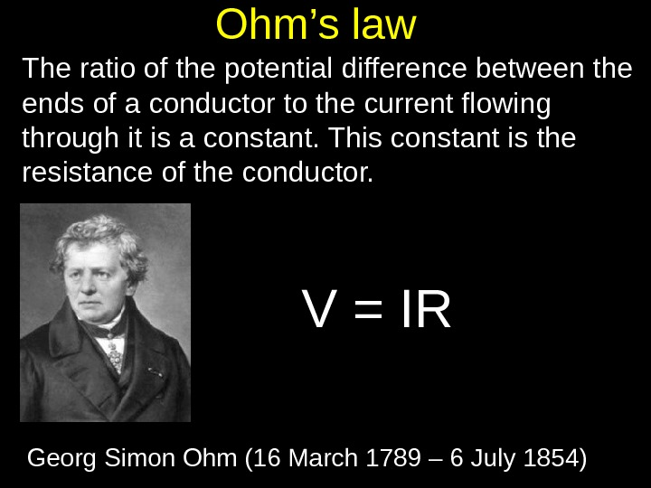 Ohm's law The ratio of the potential difference between the ends of a conductor to the